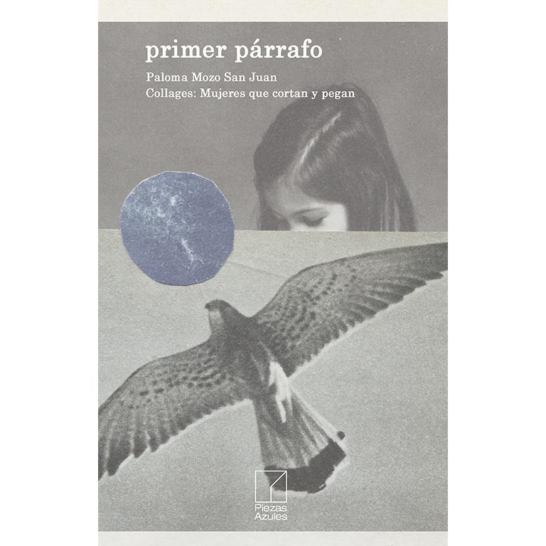 Primer párrafo. Paloma Mozo SanJuán. Editorial: Piezas Azules. Caseta efímera feria libro independiente virtual